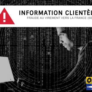 INFORMATION CLIENTÈLE | FRAUDE AU VIREMENT VERS LA FRANCE (SEPA)